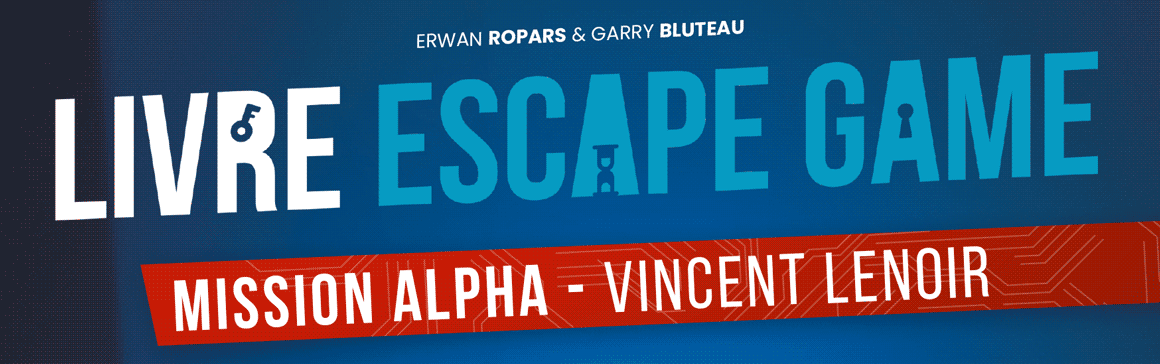 Livre Escape Game - Mission Alpha - Vincent Lenoir